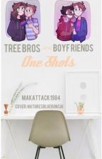 Tree Bros & Boyf Riends One Shots by Makattack1984