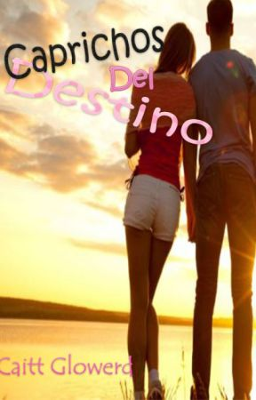 Caprichos del Destino by Caitt_Glowerd