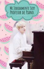 Mi Jodidamente Sexy Profesor de Piano. - •YoonKook• by SalireDeStella