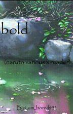 bold (naruto Various x reader) by i_am_bored432