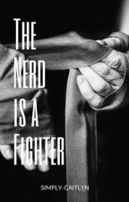 The Nerd is a Fighter by simply-caitlyn