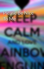 Please Be Nice To Me by JamieeTheCat