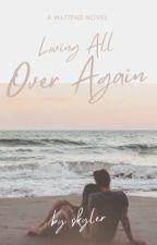 Loving All Over Again | ✓ by SkylerPeytonn