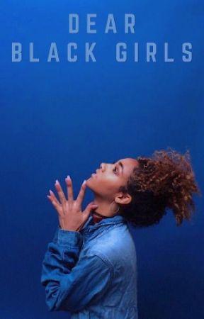 Dear Black Girls by curlyqueens_