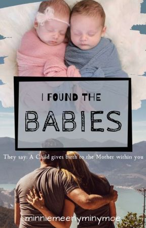 I Found the Babies by MinnieMeenyMinyMoe