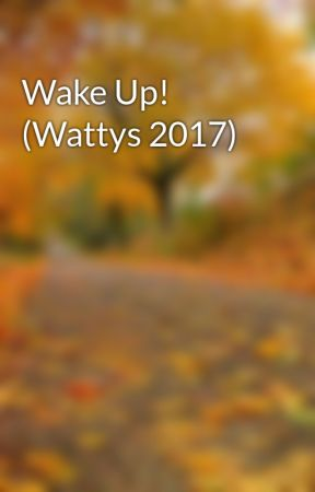 Wake Up! (Wattys 2017) by xtrnlhrt