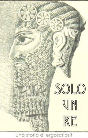 Solo un Re by ergoscripsit