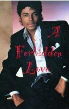 A Forbidden Love ( Michael Jackson Fan Fic) by SheMichaelJacksonBad