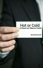 Hot or Cold (A storm and silence fanfic) by AlisterCharoith1