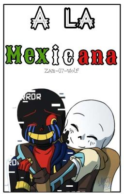 Đọc Truyện 「A La Mexicana. 」 Errorink/InkError - Truyen4U.Net