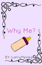 Why Me?( Larry mpreg) by LarryMpreg