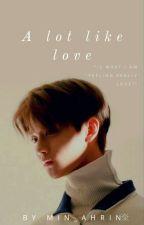 A lot like love (Bae Jinyoung fanfic) by min_ahrin