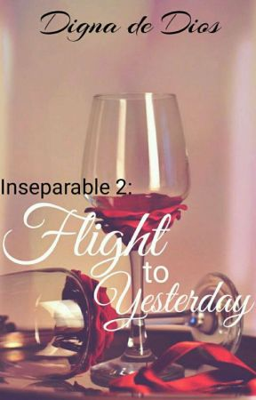 INSEPARABLE 2: Flight To Yesterday by dignadediosRR