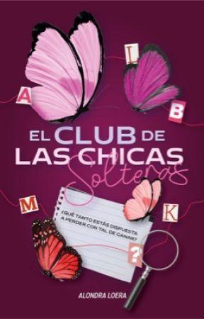 El club de las chicas solteras© (Terminada) #PGP2020 by alondra_loera