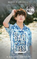 Bad in His Eyes | JJK ✓ by primrosein