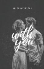 With You |COMPLETED by superduperpear