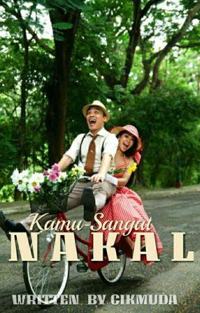 Kamu Sangat Nakal [COMPLETED] by CikMuda_