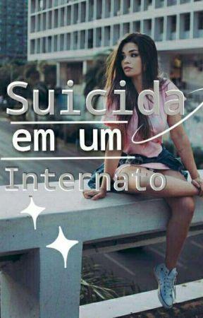 |SUICIDA em um INTERNATO| (EM REVISÃO) by melzinhaa__