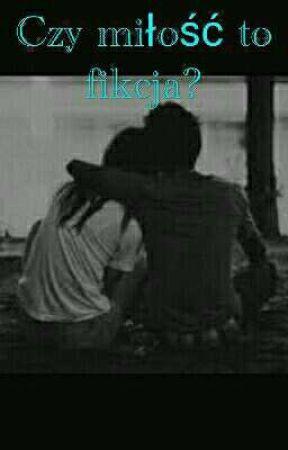 Czy miłość to fikcja? by To_Tylko_Ja5