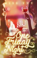 One Friday Night [SAMPLE][UNEDITED WATTPAD VERSION] by MissYvy
