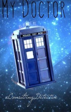 My Doctor (A Doctor Who Fanfiction) by xConsultingDetective