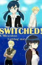Switched: A Miraculous Ladybug Story  by BlazeCharmeleon