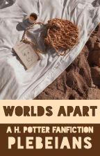 worlds apart ( ✓ ) by plebeians-