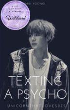 Texting A Psycho || Suga FF by UnicornThatLovesBTS
