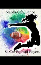 Nerds can dance, so can football players (COMPLETE)  by xxanonymouspopcornxx