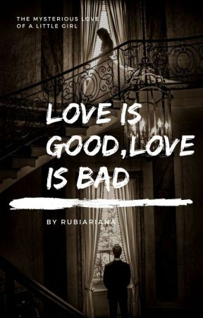 Love Is Good, Love Is Bad  by rubiariana