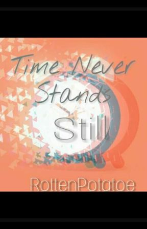 Time Never Stands Still by RottenPotatoe