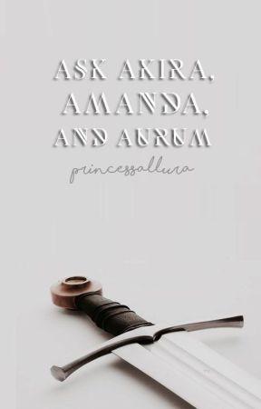 Ask Akira, Amanda, and Aurum by princessallura