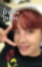 El Video (PHAN) by JaviOssandon2002