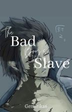 The Bad Boy's Slave 「Gruvia FanFic」 by FLYNAB1