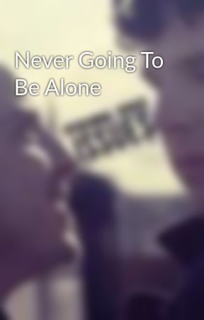 Never Going To Be Alone by Yoyodiza