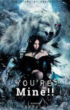 You're Mine!!! (Werewolf) oleh destiahrln