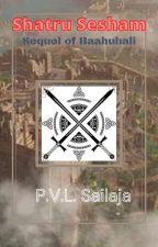 Shatru Sesham: Sequel of Baahubali ✓ by shailajapvl