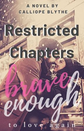 Brave Enough To Love Again (Restricted Chapters) by CalliopeBlythe