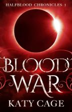 Blood War (Book 1, the Halfblood Chronicles) by katycage