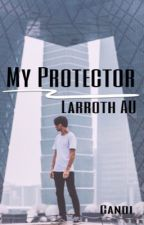•My Protector•A Larroth AU• by Candi_Writes