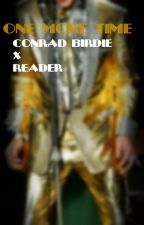 One More Time ~ Conrad Birdie X Reader by goodbyebird