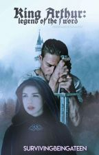King Arthur (2017 Legend of the Sword OC Fanfic)  by ModernLiteraryWitch