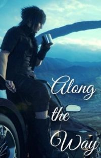 Along the Way: [Noctis X Reader] cover