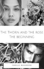 The thorn and the rose- The beginning by C4mille