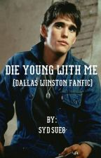 Die Young With Me (Dallas Winston Fanfic) by sydsue8