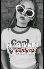 Kill Them With Kindness *jessie* by JocelineRamirez9