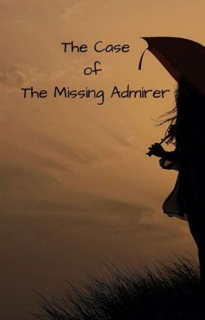 The Case of The Missing Admirer by Nisha_Prabhakar