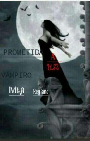 PROMETIDA A UM VAMPIRO (Livro 1) by IvilaRegiane2445