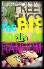 The BIG Book of RANDOM by FallenStarXOXO