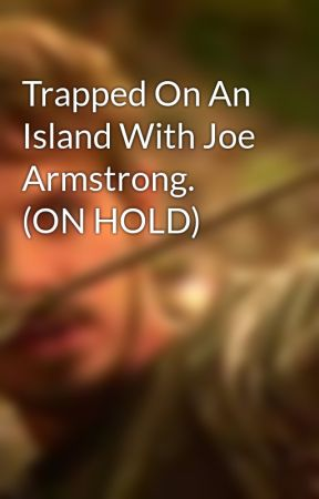 Trapped On An Island With Joe Armstrong. (ON HOLD) by Allanadale